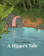 A Hippo's Tale  by Lena Landstrom